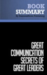 Summary Great Communication Secrets Of Great Leaders - John Baldoni
