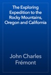 The Exploring Expedition To The Rocky Mountains Oregon And California