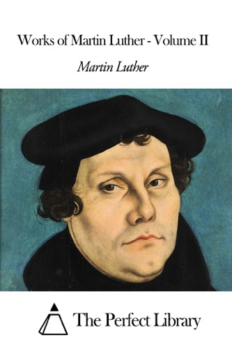 Works of Martin Luther - Volume II