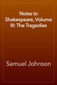 Samuel Johnson - Notes to Shakespeare, Volume III: The Tragedies artwork