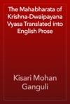 The Mahabharata Of Krishna-Dwaipayana Vyasa Translated Into English Prose