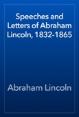 Abraham Lincoln - Speeches and Letters of Abraham Lincoln, 1832-1865 artwork
