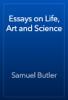 Samuel Butler - Essays on Life, Art and Science artwork