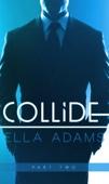 Collide #2 - Alpha Billionaire Romance  - Ella Adams Cover Art