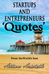 Startups And Entrepreneurs Quotes From The Worlds Best