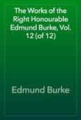 Edmund Burke - The Works of the Right Honourable Edmund Burke, Vol. 12 (of 12) artwork