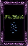 The Magick Of The Sephiroth A Manual In 19 Sections