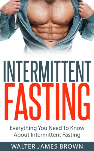 Intermittent Fasting Everything You Need To Know About Intermittent Fasting