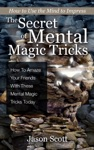 The Secret Of Mental Magic Tricks How To Amaze Your Friends With These Mental Magic Tricks Today