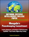National Defense Intelligence College Paper Mongolias Peacekeeping Commitment - Training Deployment And Evolution Of Field Information Capabilities - Iraqi Freedom Afghan Army Training