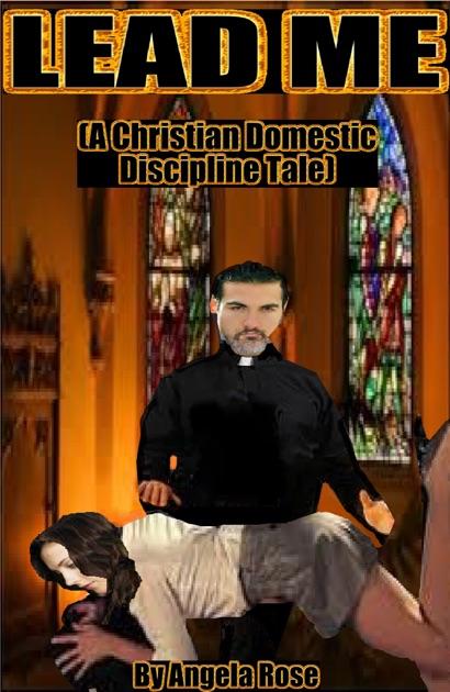 Lead Me (A Christian Domestic Discipline Tale) by Angela