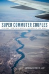 Super Commuter Couples Staying Together When A Job Keeps You Apart