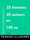 25 Histoires 25 Auteurs En 140 Ca Version Illustre
