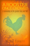 A Rooster Once Crowed A Commentary On The Greatest Story Ever Told