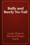 Bully And Bawly No-Tail