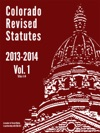 2013 - 2014 Colorado Revised Statutes Vol 1