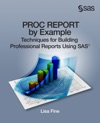 PROC REPORT By Example Techniques For Building Professional Reports Using SAS