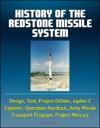 History Of The Redstone Missile System Design Test Project Orbiter Jupiter-C Explorer Operation Hardtack Army Missile Transport Program Project Mercury
