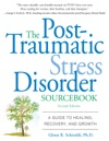The Post-Traumatic Stress Disorder Sourcebook  A Guide To Healing Recovery And Growth