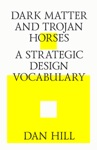 Dark Matter And Trojan Horses A Strategic Design Vocabulary