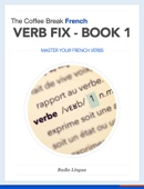 The Coffee Break French Verb Fix Book 1