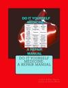 Do It Yourself MedicineA Repair Manual