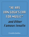 He Has Van Goghs Ear For Music And Other Famous Insults