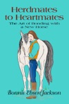 Herdmates To Heartmates The Art Of Bonding With A New Horse
