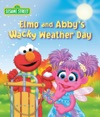 Elmo And Abbys Wacky Weather Day Sesame Street Series