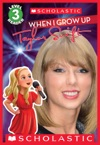 Scholastic Reader Level 3 When I Grow Up Taylor Swift