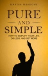 Pure And Simple How To Simplify Your Life Do Less And Get More