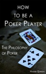 How To Be A Poker Player The Philosophy Of Poker