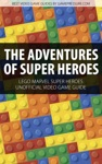 The Adventures Of Super Heroes - LEGO Marvel Super Heroes Unofficial Video Game Guide