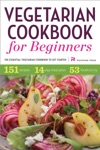 Vegetarian Cookbook For Beginners The Essential Cookbook To Get Started