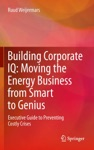Building Corporate IQ  Moving The Energy Business From Smart To Genius
