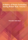 A History Of Hindu Civilisation During British Rule Volume I