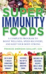 Super Immunity Foods A Complete Program To Boost Wellness Speed Recovery And Keep Your Body Strong