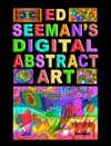Ed Seemans Digital Abstract Art