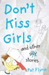 Dont Kiss Girls And Other Silly Stories