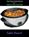 Tasty Slow Cooker Recipes For Atkins Low Carb Diet