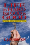 Life Is Hard But God Is Good- 12 Principles For Unlocking Your Potential