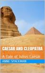 Caesar And Cleopatra A Tale Of Julius Caesar