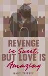 Revenge Is Sweet But Love Is Amazing