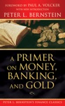 A Primer On Money Banking And Gold Peter L Bernsteins Finance Classics