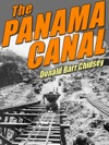 The Panama Canal An Informal History Of Its Concept Building And Present Status