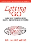 Letting It Go Relieve Anxiety And Toxic Stress In Just A Few Minutes Using Only Words Rapid Relief With Logosynthesis
