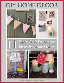DOWNLOAD OF DIY HOME DECOR-11 PAPER CRAFT DECORATING IDEAS FOR YOUR HOME PDF EBOOK
