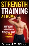 Strength Training At Home How To Get A Toned And Muscular Body By Home Workout