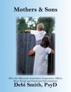 Mothers And Sons How The Maternal Attachment Experience Affects Boys Emotional And Social Development