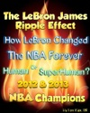The LeBron James Ripple Effect How LeBron Changed The NBA Forever--Human Or SuperHuman 2012  2013 NBA Champions